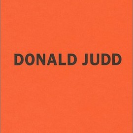 Donald Judd - Donald Judd: Early Works 1955-1968