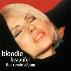 Blondie - Beautiful (Remix Album) (Rmx) / Blondie