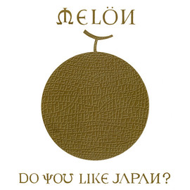 MELON - DO YOU LIKE JAPAN?