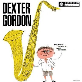 DEXTER GORDON, デクスター・ゴードン - DADDY PLAYS THE HORN