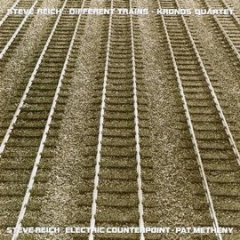 Steve Reich, Kronos Quartet, Pat Metheny - Different Trains/Electric Counterpoint