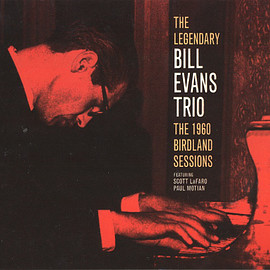 The Legendary Bill Evans Trio - The 1960 Birdland Sessions