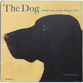 Tamsin Pickeral (著) - The Dog: 5000 Years of the Dog in Art 犬:その5000年の芸術史