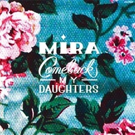 COMEBACK MY DAUGHTERS - MIRA LP
