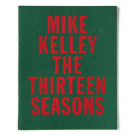 Mike Kelley - The Thirteen Seasons