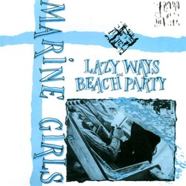 Marine Girls - Lazy Ways / Beach Party