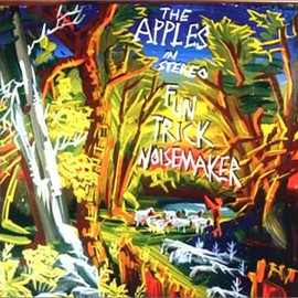 The Apples in Stereo - Fun Trick Noise Maker