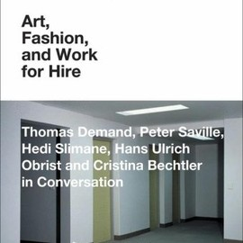 Thomas Demand, Peter Saville, Hedi Slimane, Hans Ulrich Obrist and Cristina Bechtler - Art, Fashion and Work for Hire