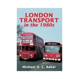 Michael H. C. Baker - London Transport in the 1980s