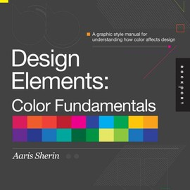 Aaris Sherin - Design Elements, Color Fundamentals: A Graphic Style Manual for Understanding How Color Affects Design [Paperback]