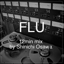 "Shinichi Osawa - ""Flu"" 12min Mix By Shinichi Osawa"