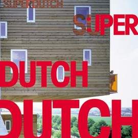 Bart Lootsma - SuperDutch: New Architecture in the Netherlands
