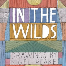 Nigel Peake - In The Wilds: Drawings by Nigel Peake