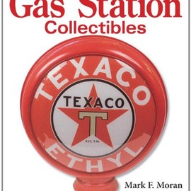 Mark F. Moran - Warmans Gas Station Collectibles: Identification And Price Guide
