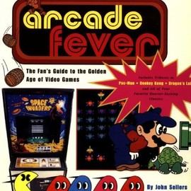 John Sellers - Arcade Fever the Fan's Guide to the Golden Age Of Video Games [Paperback]