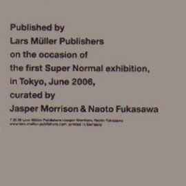 Jasper Morrison and Naoto Fukasawa, eds. - Super Normal