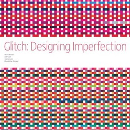 Iman Moradi, Ant Scott, Joe Gilmore, Christopher Murphy - Glitch: Designing Imperfection