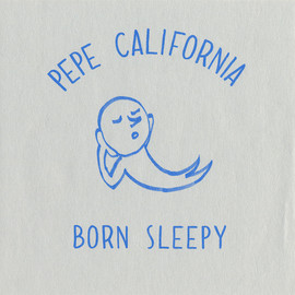 Pepe California - Born Sleepy