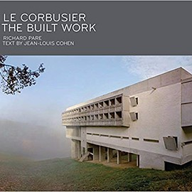 Richard Pare, Jean-Louis Cohen - Le Corbusier: The Built Work