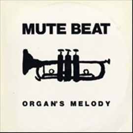 Mute Beat - Organs Melody c/w After The Rain / No Problem