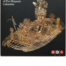 Roberto Lleras, etc - The Art of Gold: The Legacy of Pre-Hispanic Colombia 金の芸術:プレヒスパニック・コロンビアの遺産