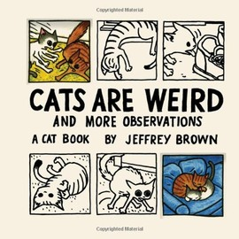 Jeffrey Brown - Cats Are Weird: And More Observations