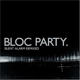 BLOC PARTY. - Silent Alarm Remixed
