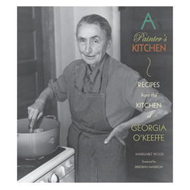 Georgia O'Keeffe - A Painter'sKitchen: Recipes from the Kitchen of Georgia O'Keeffe
