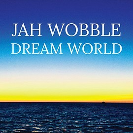 Jah Wobble - Dream World