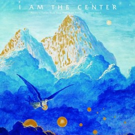 Various Artists - I Am the Center: Private Issue New Age in America