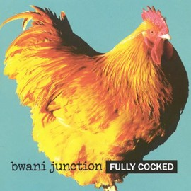 BWANI JUNCTION - FULLY COCKED