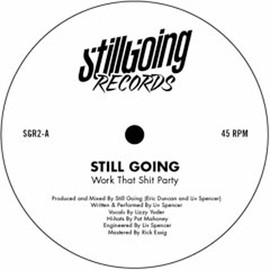 STILL GOING - WORK THAT SHIT PARTY