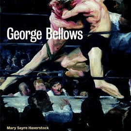 Mary Sayre Haverstock - George Bellows: An Artist in Action