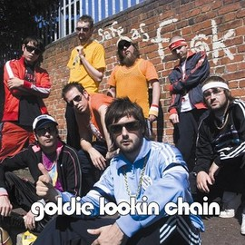 Goldie Lookin' Chain - Safe As Fuck