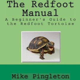 Mike Pingleton - The Redfoot Manual: A Beginner's Guide To The Redfoot Tortoise