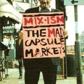 THE MAD CAPSULE MARKETS - MIX‐ISM