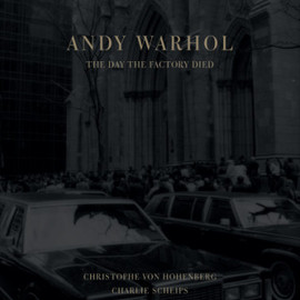 Christophe Von Hohenberg & Charlie Scheips - Andy Warhol: The Day the Factory Died
