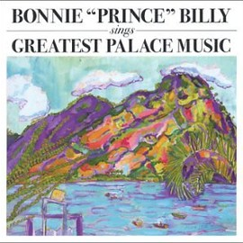 Bonnie Prince Billy - Great Palace Music