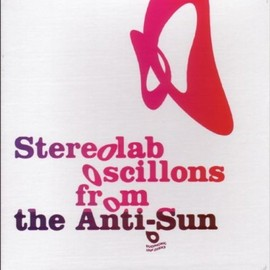 stereolab - Oscillons From the Anti Sun