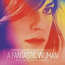 Matthew Herbert - A Fantastic Woman: Original Motion Picture Soundtrack