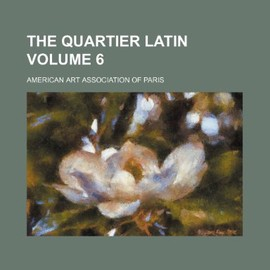 American Art Association - The Quartier Latin Volume 6