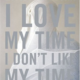 Erwin Wurm -  I Love My Time, I Don't Like My Time