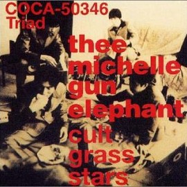 Thee Michelle Gun Elephant - cult grass stars