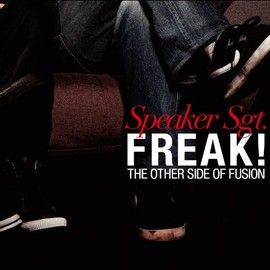 Speaker Sgt. - Freak!: The Other Side Of Fusion
