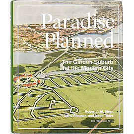 Robert A.M. Stern, David Fishman, Jacob Tilove (著) - Paradise Planned: The Garden Suburb and the Modern City パラダイス計画