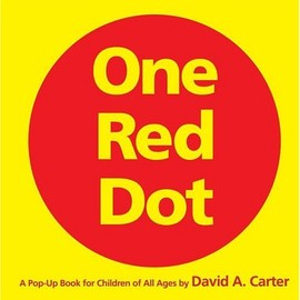 David A. Carter - One Red Dot: A Pop-Up Book for Children of All Ages (Classic Collectible Pop-Up)