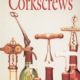 Fred O'Leary - Corkscrews: 1000 Patented Ways to Open a Bottle