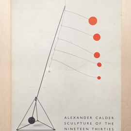 Alexander Calder - Sculpture of the nineteen thirties / Whitney Museum 1987