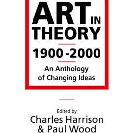 Art in Theory, 1900-2000: An Anthology of Changing Ideas - Charles Harrison, Paul Wood