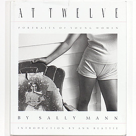 Sally Mann サリー・マン - At Twelve: Portraits of Young Women by Sally Mann